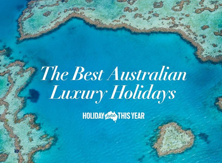 The Best Australian Luxury Holidays