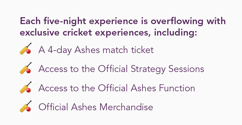 Match tickets + Official Strategy Session + Official Ashes Function + Official Merchandise